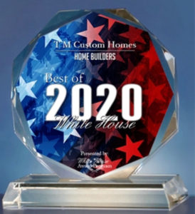 T M Custom Homes Receives 2020 Best of White House Award
